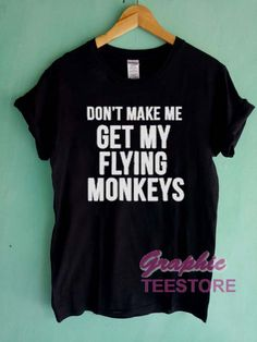 Don't Make Me Get My Flying Monkeys Graphic Tee shirts //Price: $13.50 //     #graphic tees ideas