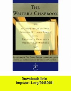 The Writers Chapbook A Compendium of Fact, Opinion, Wit, and Advice from the Twentieth Centurys Preeminent Writers (Modern Library) (9780679603153) George Plimpton , ISBN-10: 0679603158  , ISBN-13: 978-0679603153 ,  , tutorials , pdf , ebook , torrent , downloads , rapidshare , filesonic , hotfile , megaupload , fileserve