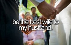 be the best wife to my husband. ♥
