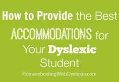The Best Accommodations for Students With Dyslexia from HomeschoolingWithDyslexia.com