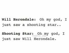 Will Herondale: Oh my god, I just saw another crazy fangirl.. Me: Oh my god, I JUST SAW WILL HERONDALE *cries* *faints* *dies*