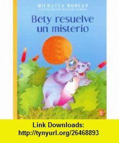 Bety La Servicial Resuelve Un Misterio (Helpful Betty Solves a Mystery) (9789681645700) Michaela Morgan , ISBN-10: 9681645707  , ISBN-13: 978-9681645700 ,  , tutorials , pdf , ebook , torrent , downloads , rapidshare , filesonic , hotfile , megaupload , fileserve