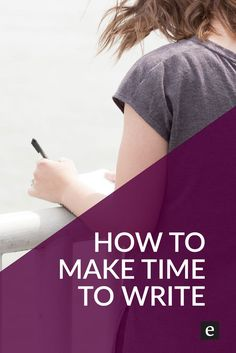 How To Make Time For Writing | Elsie Road Magazine