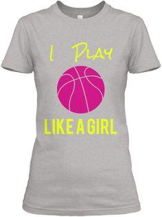 I Play Basketball LIKE A GIRL | Teespring