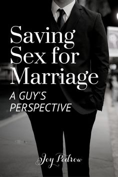 Saving Sex for Marriage | From a Guy's Perspective | http://joypedrow.com/2016/10/saving-sex-for-marriage-from-a-guys-perspective/