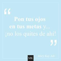 Pon tus ojos  en tus metas y...  ¡no los quites de ahí!   #Citas #MaryKay…