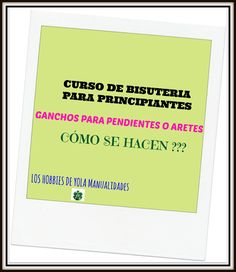 COMO HACER  GANCHOS PARA LOS PENDIENTES O ARETES CURSO DE BISUTERIA PARA...