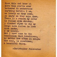 Loneliness, no matter how often it weighs the sole, is sometimes, a beautiful thing.