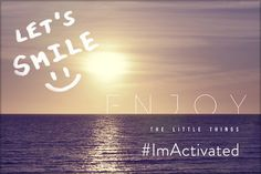 Enjoy the little things...#ImActivated