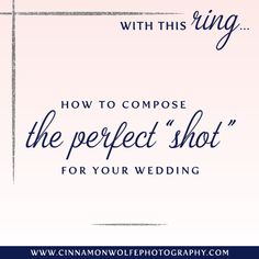 """Composing the perfect """"shot"""" for your wedding   With this Ring..."""