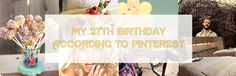 My 27th Birthday According to Pinterest