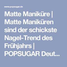 Matte Maniküre | Matte Maniküren sind der schickste Nagel-Trend des Frühjahrs | POPSUGAR Deutschland Photo 2