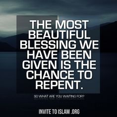 The most beautiful blessing any one can be given is the chance to repent for all their mistakes.. Where else can you be forgiven for sins that you commit?