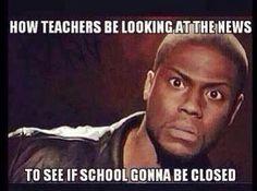 Teachers be like... is school closed?!?!