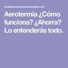 Aerotermia ¿Cómo funciona? ¿Ahorra? Lo entenderás todo.