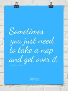 Sometimes you just need to take a nap and get over it.