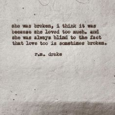 ...she was blind to the fact that love too is sometimes broken - R.m. drake