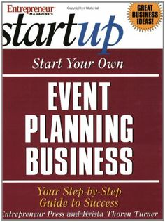Start Your Own Event Planning Business: Your Step by Step Guide to Success