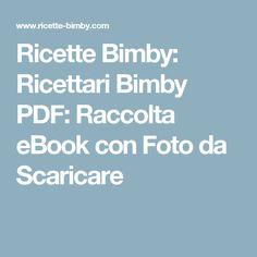 Ricette Bimby: Ricettari Bimby PDF: Raccolta eBook con Foto da Scaricare