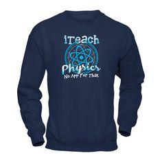 I Teach Physics No App For That - Shirts