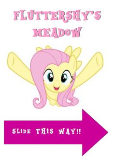 This is the second sign for Fluttershy's Meadow pointing towards the Waterslide.  Design all mine, cliparts I just found on google.  See more of my signs by following my own My Litte Pony board. Pics of the signage will be posted here too.
