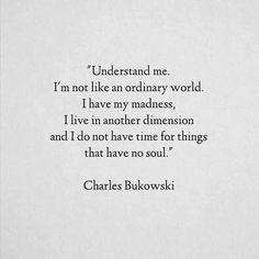 ~ Charles Bukowski