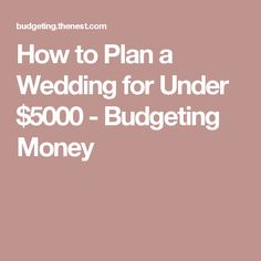 How to Plan a Wedding for Under $5000 - Budgeting Money