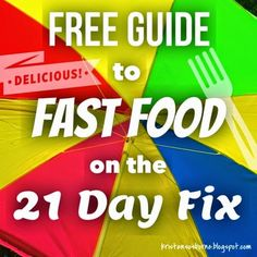 Get my FREE GUIDE to Fast Food on the 21 Day Fix. Chick-fil-a, McDonald's, Wendy's, Burger King, Arby's and MORE.