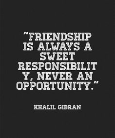 Sweet Responsibility - Great Friendship Quote