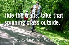 ride the trails, take that spinning class outside