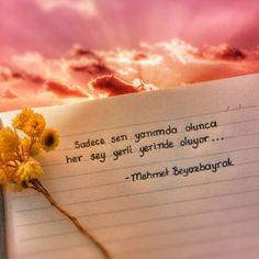 Sadece sen yanımda olunca her şey yerli yerinde oluyor. - Mehmet Beyazbayrak #sözler #anlamlısözler #güzelsözler #manalısözler #özlüsözler #alıntı #alıntılar #alıntıdır #alıntısözler