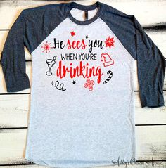 He Sees You When You're Drinking, Funny Christmas Shirt, Christmas Party Shirts, Funny Womens Christmas Shirt, Christmas Song Shirts, Custom  by AshleysCustomApparel