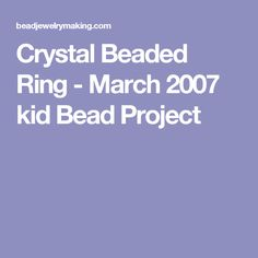 Crystal Beaded Ring - March 2007 kid Bead Project