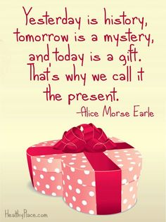 Quotes about Happiness : Positive quote: Yesterday is history tomorrow is a mystery and today is a gift