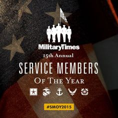 "The Military Times has opened up the nomination period for the 2015 Service Member of the Year.  Each year, Military Times honors five ""Everyday Heroes"" -- service members who demonstrate pride, dedication and courage beyond what is expected. These Soldiers, Marines, Sailors, Airmen and Coast Guardsmen show concern for their fellow service members, their community and the country they serve. http://smoy.militarytimes.com/"