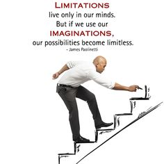 Limitations live only in our minds. But if we use our imaginations, our possibilities become limitless. - James Paolinetti http://www.networkmarketingpaysmebig.com/