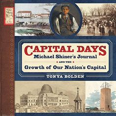 Capital Days: Michael Shiner's Journal and the Growth of Our Nation's Capital by Tonya Bolden http://www.amazon.com/dp/1419707337/ref=cm_sw_r_pi_dp_BszZub09WF1K8