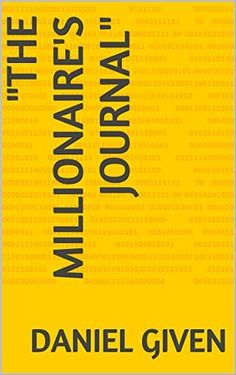 """The Millionaire's Journal"", http://www.amazon.com/dp/B01D7L0IBE/ref=cm_sw_r_pi_awdm_qjF8wb0EFGM9S"