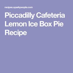 Piccadilly Cafeteria Lemon Ice Box Pie Recipe
