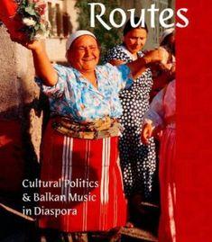 Romani Routes: Cultural Politics and Balkan Music in Diaspora (American Musicspheres) PDF