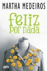 Bebendo Livros: Feliz por nada - Martha Medeiros