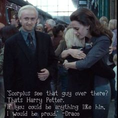 """If you could be anything like him, I would be proud"" - Draco"