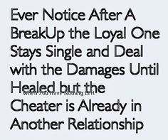Ain't this the damned truth!! My ex was on his third girlfriend before our divorce was even final! N.H.