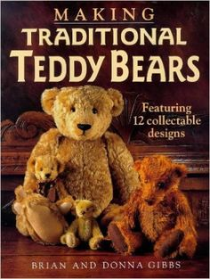 Making Traditional Teddy Bears: Featuring 12 Collectible Designs: Brian Gibbs, Donna Gibbs: 9780715304310: Amazon.com: Books