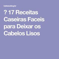 → 17 Receitas Caseiras Faceis para Deixar os Cabelos Lisos