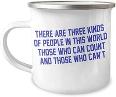 There Are Three Kinds Of People In This World Those Who Can Count And Those Who Can't-12 Oz Stainless Steel Enamel Finish White Camper Coffee Mug