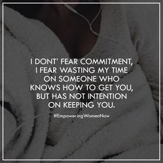 I don't fear a relationship, I fear that the best years of my life will be wasted on someone that doesn't deserve them. #empoweringwomennow