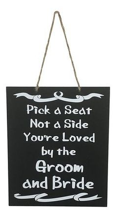 Wedding Sign Pick A Seat Not A Side You're Loved By The Groom and Bride #weddingdecoration