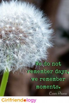 We do not remember days, we remember moments, friendship quote