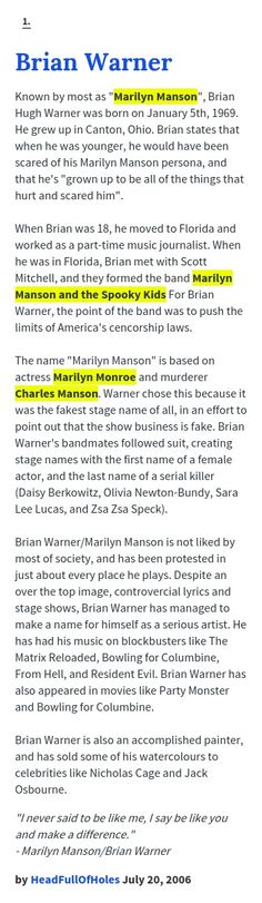 """Known by most as """"Marilyn Manson"""", Brian Hugh Warner was born on January 5th, 1969. He grew up in Canton, Ohio. Brian states that when he was young..."""